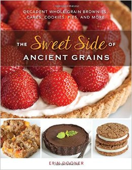 The Sweet Side of Ancient Grains Cookbook