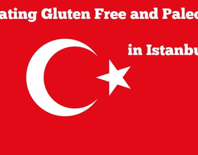 Eating Gluten Free and Paleo in Istanbul