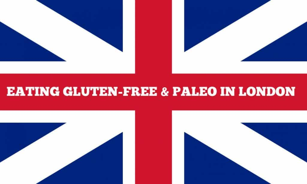 Eating Gluten Free and Paleo in London
