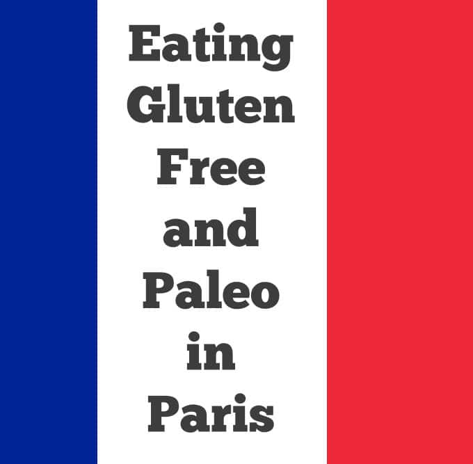 Eating Gluten Free and Paleo in Paris