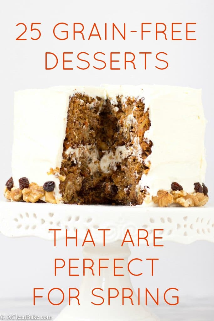 25 Grain Free Desserts That Are Perfect For Spring (gluten free and clean eating recipes from A Clean Bake)