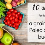 10 Secrets for following a Grain free or paleo diet on a budget