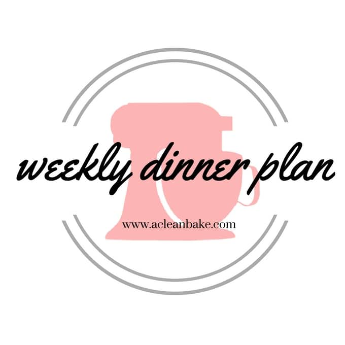 ACleanBake.com Weekly Dinner Plan