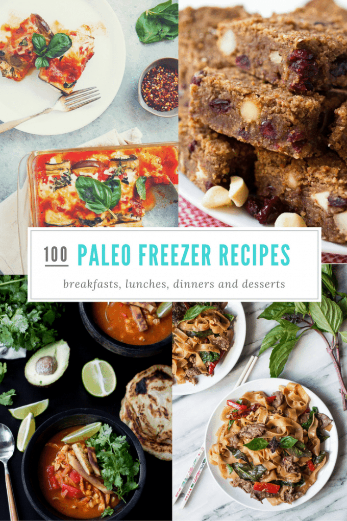 100 make ahead and freeze paleo recipes for breakfast, lunch, dinner and dessert