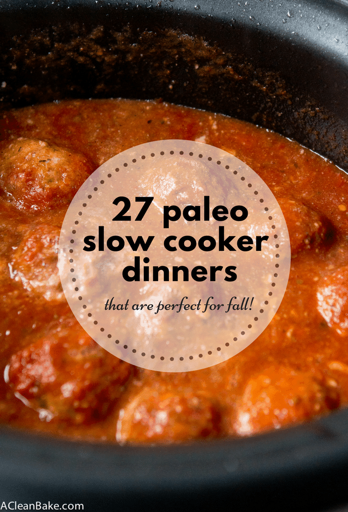 Healthy Paleo Slow Cooker Dinners (lots of low carb and Whole30 options)