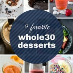 Whole 30 Desserts for every taste. Sweeter, saltier, richer, and fruiter - but they are ALL #whole30 compliant. #whole30dessert #glutenfreedessert #paleodessert #whole30recipe #whole30recipes #glutenfreerecipe #glutenfreerecipes #lowcarbrecipe #lowcarbdessert #dairyfreerecipe #dairyfreedessert #dairyfreedesserts #veganrecipes #vegandessert